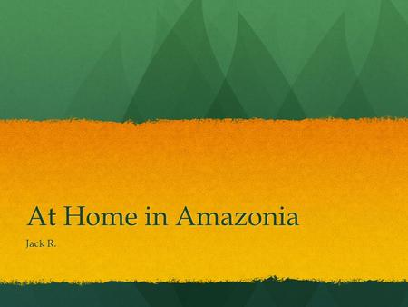 At Home in Amazonia Jack R.. AMAZONIA Amazonia is a name for the Amazon Rainforest of South America. It is home to about 800 species of mammals and 2,000.