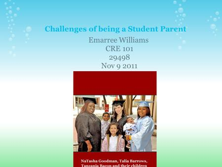 Challenges of being a Student Parent Emarree Williams CRE 101 29498 Nov 9 2011.