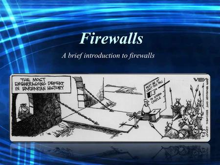Firewalls A brief introduction to firewalls. What does a Firewall do? Firewalls are essential tools in managing and controlling network traffic Firewalls.