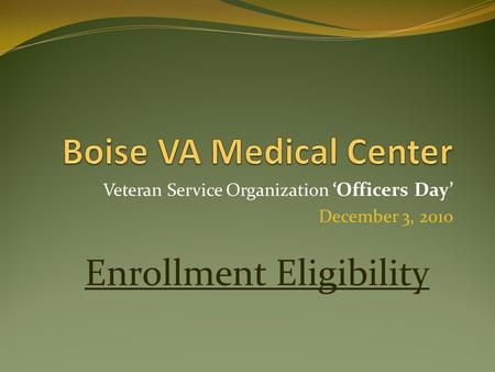 Veteran Service Organization 'Officers Day' December 3, 2010 Enrollment Eligibility.