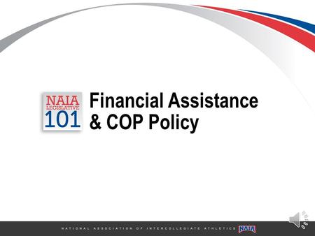 N A T I O N A L A S S O C I A T I O N O F I N T E R C O L L E G I A T E A T H L E T I C S Financial Assistance & COP Policy.