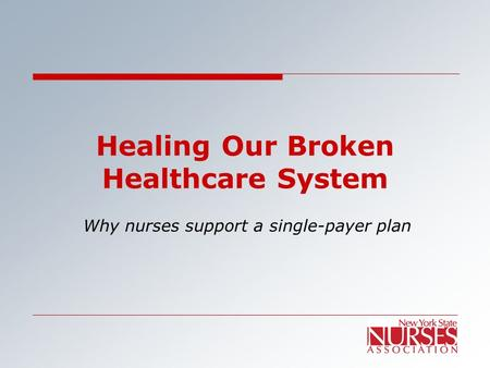 Healing Our Broken Healthcare System Why nurses support a single-payer plan.