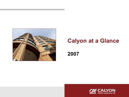 Calyon at a Glance 2007. CALYON LONDON: ROLE & STRATEGY  Role of Calyon London :  UK Franchise: Providing UK and Irish clients with financing, structuring.