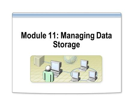 Module 11: Managing Data Storage. Overview Managing File Compression Configuring File Encryption Configuring EFS Recovery Agents Implementing Disk Quotas.