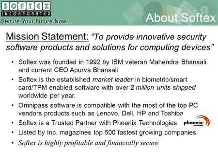 "About Softex Mission Statement: ""To provide innovative security software products and solutions for computing devices"" Softex was founded in 1992 by IBM."