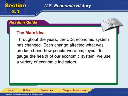 The Main Idea Throughout the years, the U.S. economic system has changed. Each change affected what was produced and how people were employed. To gauge.