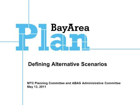 Defining Alternative Scenarios MTC Planning Committee and ABAG Administrative Committee May 13, 2011.