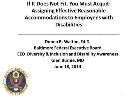 If It Does Not Fit. You Must Acquit: Assigning Effective Reasonable Accommodations to Employees with Disabilities ___________________________________ Donna.