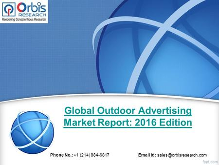 Global Outdoor Advertising Market Report: 2016 Edition Phone No.: +1 (214) 884-6817  id: