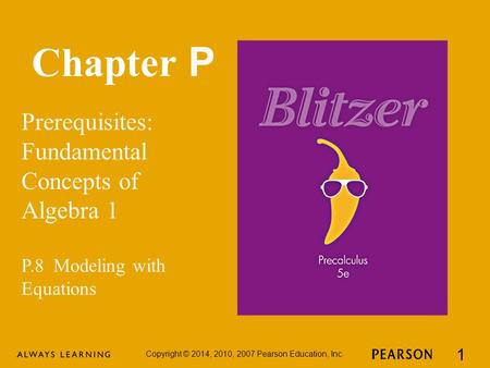 Chapter P Prerequisites: Fundamental Concepts of Algebra 1 Copyright © 2014, 2010, 2007 Pearson Education, Inc. 1 P.8 Modeling with Equations.