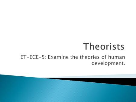 ET-ECE-5: Examine the theories of human development.
