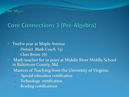  Twelve year at Maple Avenue 1. District Math Coach (5) 2. Class Room (6)  Math teacher for 10 years at Middle River Middle School in Baltimore County,