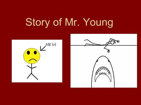 Story of Mr. Young. The Most Important Thing Where I was born West Van Lear, Ky or Paintsville, Ky.