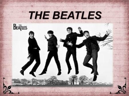 THE BEATLES. Ringo Starr George Harrison Paul McCartney John Lennon.