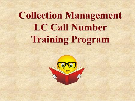 Collection Management LC Call Number Training Program.