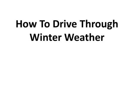 How To Drive Through Winter Weather. Introduction Nothing causes white-knuckle driving faster than a freeway freshly coated in powder. It seems every.