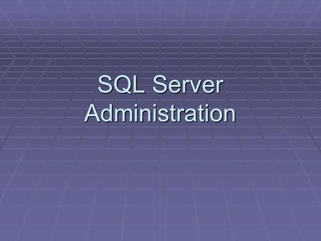 SQL Server Administration. Overview  Security  Server roles  Database roles  Object permissions  Application roles  Managing data  Backups  Restoration.