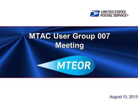® MTAC User Group 007 Meeting August 13, 2013. 2 Agenda  Questions/Answer Follow-Up from July 23 Meeting  Communications and Training Timeline Overview.