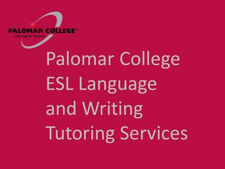 Palomar College ESL Language and Writing Tutoring Services.