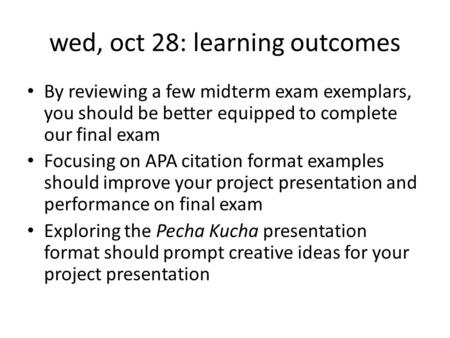 Wed, oct 28: learning outcomes By reviewing a few midterm exam exemplars, you should be better equipped to complete our final exam Focusing on APA citation.