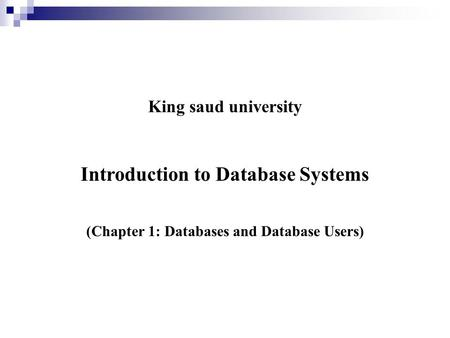 King saud university Introduction to Database Systems (Chapter 1: Databases and Database Users)