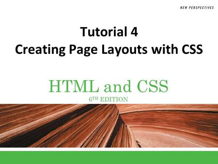HTML and CSS 6 TH EDITION Tutorial 4 Creating Page Layouts with CSS.