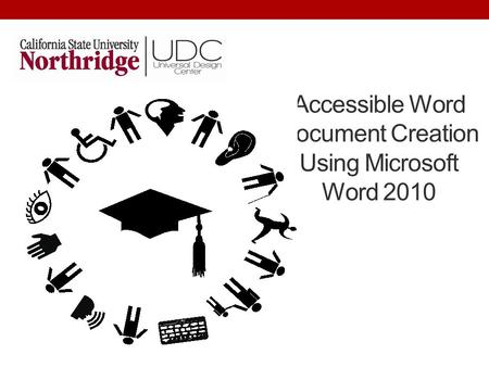 Accessible Word Document Creation Using Microsoft Word 2010.
