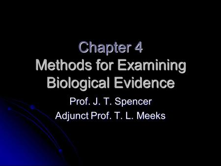 Chapter 4 Methods for Examining Biological Evidence Prof. J. T. Spencer Adjunct Prof. T. L. Meeks.
