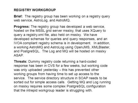 REGISTRY WORKGROUP Brief: The registry group has been working on a registry query web service, AstroLog, and AstroMQ. Progress: The registry group has.