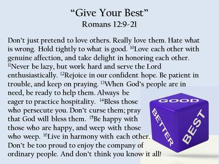 """Give Your Best"" Romans 12:9-21 Don't just pretend to love others. Really love them. Hate what is wrong. Hold tightly to what is good. 10 Love each other."