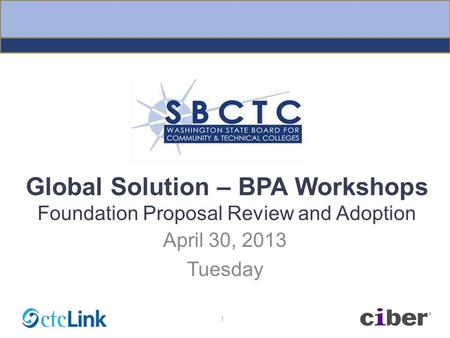 Global Solution – BPA Workshops Foundation Proposal Review and Adoption April 30, 2013 Tuesday 1.