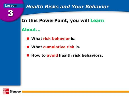 Health Risks and Your Behavior In this PowerPoint, you will Learn About… What risk behavior is. What cumulative risk is. How to avoid health risk behaviors.