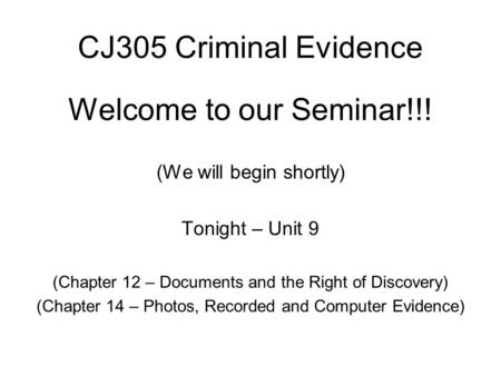 CJ305 Criminal Evidence Welcome to our Seminar!!! (We will begin shortly) Tonight – Unit 9 (Chapter 12 – Documents and the Right of Discovery) (Chapter.