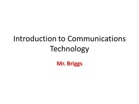 Introduction to Communications Technology Mr. Briggs.