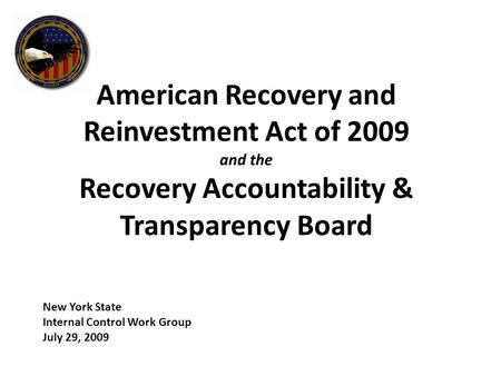 American Recovery and Reinvestment Act of 2009 and the Recovery Accountability & Transparency Board New York State Internal Control Work Group July 29,