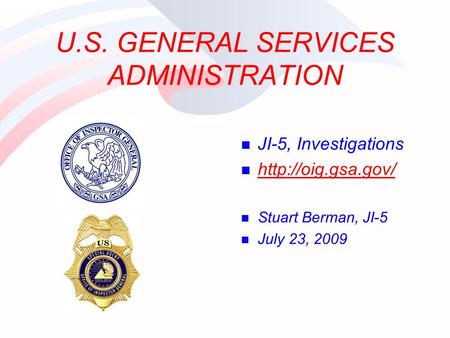 U.S. GENERAL SERVICES ADMINISTRATION n JI-5, Investigations n   n Stuart Berman, JI-5 n July 23, 2009.