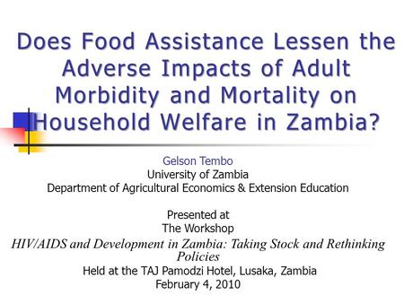 Does Food Assistance Lessen the Adverse Impacts of Adult Morbidity and Mortality on Household Welfare in Zambia? Gelson Tembo University of Zambia Department.