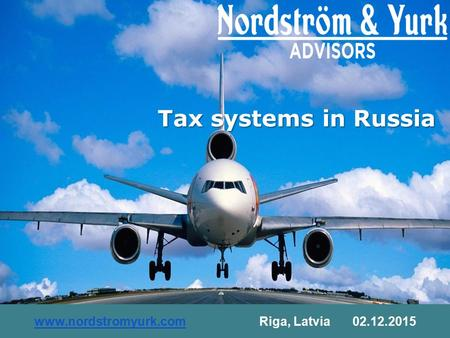 Tax systems in Russia www.nordstromyurk.comwww.nordstromyurk.comRiga, Latvia 02.12.2015.