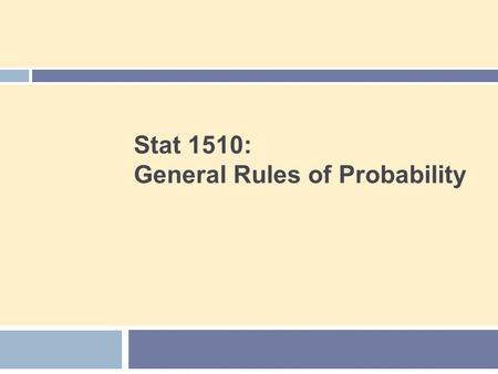 Stat 1510: General Rules of Probability. Agenda 2  Independence and the Multiplication Rule  The General Addition Rule  Conditional Probability  The.