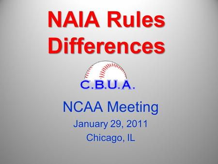 NAIA Rules Differences NCAA Meeting January 29, 2011 Chicago, IL.