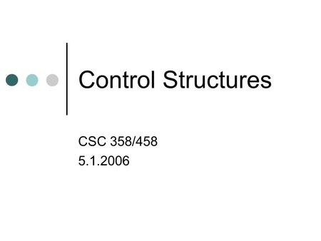 Control Structures CSC 358/458 5.1.2006. Outline Midterm Lab #3 Homework #4 Sequential structures Conditional structures Unconditional branching Iteration.