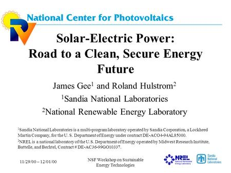 11/29/00 – 12/01/00 NSF Workshop on Sustainable Energy Technologies Solar-Electric Power: Road to a Clean, Secure Energy Future James Gee 1 and Roland.