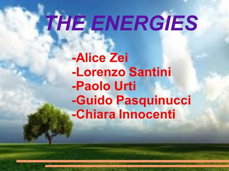 THE ENERGIES -Alice Zei -Lorenzo Santini -Paolo Urti -Guido Pasquinucci -Chiara Innocenti.
