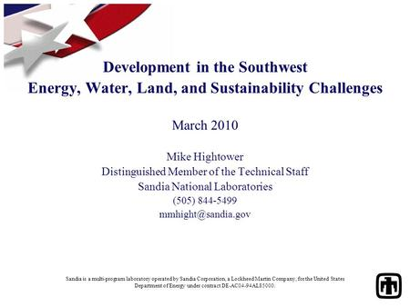 Development in the Southwest Energy, Water, Land, and Sustainability Challenges March 2010 Mike Hightower Distinguished Member of the Technical Staff Sandia.