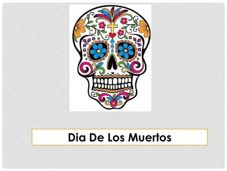Dia De Los Muertos. THE HISTORY Mexican holiday celebrated in the Central and Southern regions. Origins can be traced to an Aztec festival dedicated to.