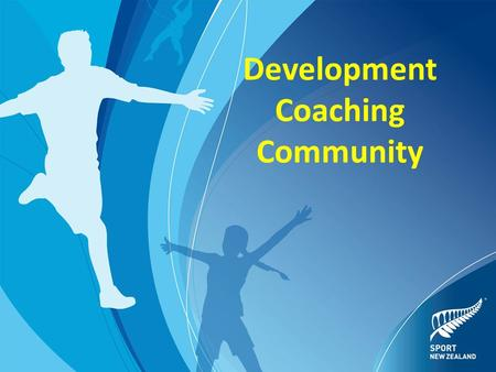 Development Coaching Community. The Development Community Who are the participants being coached? Development coaches support a wider range of participants.