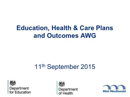 Education, Health & Care Plans and Outcomes AWG 11 th September 2015.