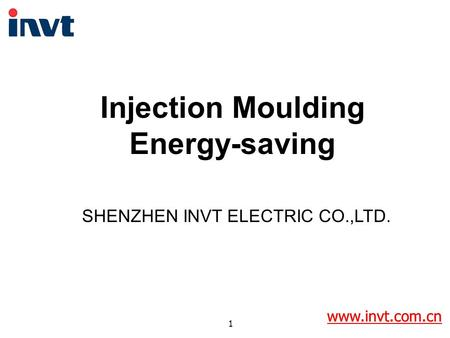 Www.invt.com.cn 1 Injection Moulding Energy-saving SHENZHEN INVT ELECTRIC CO.,LTD. www.invt.com.cn.