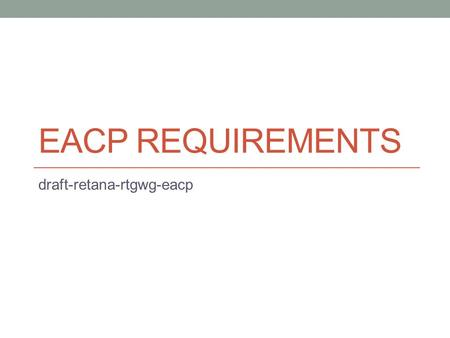 EACP REQUIREMENTS draft-retana-rtgwg-eacp. Goal Catalogue proposed solutions to reduce power Ways in which to save energy, rather than algorithms designed.