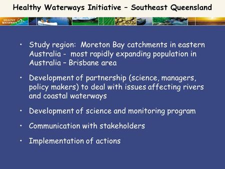 Study region: Moreton Bay catchments in eastern Australia - most rapidly expanding population in Australia – Brisbane area Development of partnership (science,